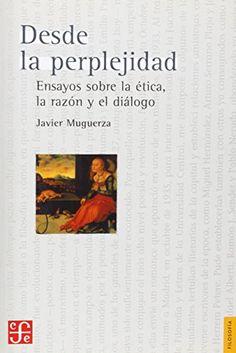 Desde la perplejidad : ensayos sobre la ética, la razón y el diálogo, 2006 http://absysnetweb.bbtk.ull.es/cgi-bin/abnetopac01?TITN=530338