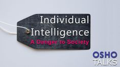 OSHO: Individual Intelligence - A Danger to Society