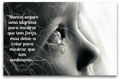 Nunca segure uma lágrima...