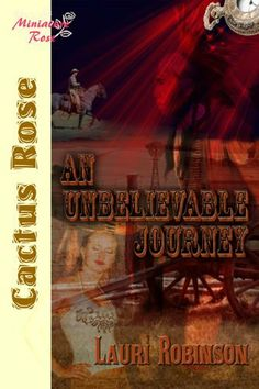 An Unbelievable Journey by Lauri Robinson. $2.85. 67 pages. Author: Lauri Robinson. Publisher: The Wild Rose Press; Cactus Rose 1st Edition edition (July 16, 2008)