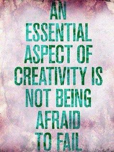 creativity. Wrong... it is the ability to work with the fear... to lean into it.