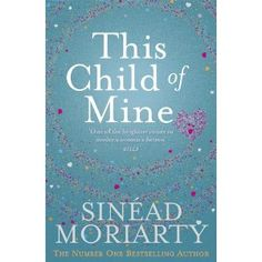 This Child Of Mine: Amazon.ca: Sinead Moriarty: Books
