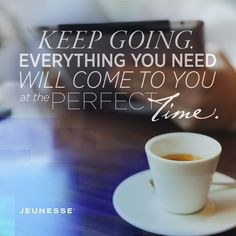 Keep going. Everything you need will come to you at the perfect time.  -Unknown