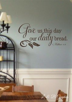 A personal favorite from my Etsy shop https://www.etsy.com/listing/269827190/vinyl-wall-decal-give-us-this-day-our