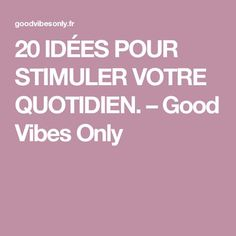 20 IDÉES POUR STIMULER VOTRE QUOTIDIEN. – Good Vibes Only Vie Motivation, Miracle Morning, Time Management, Good Vibes, Better Life, Budgeting, Challenges, Wellness, Healthy