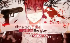 """The day I die will be the day everyone is better off.."" 
