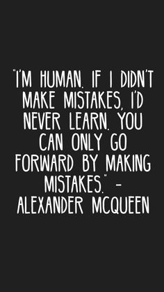"""""""I'm human. If I didn't make mistakes, I'd never learn. You can only go forward by making mistakes."""" - Alexander McQueen #quotes #motivation #inspiration #motivationapp"""
