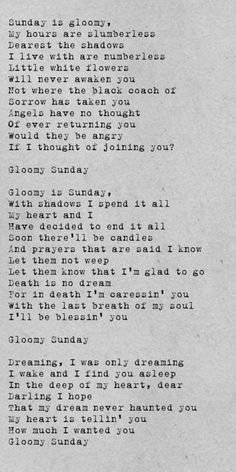 Gloomy Sunday AKA The Hungarian Suicide Song.hauntingly beautiful especially when sung by Sarah McLaughlin Billie Holiday Quotes, Billy Holiday, Sunday Quotes, Sad Quotes, Love Quotes, Cartoon Quotes, Gloomy Quotes, Holiday Lyrics, Thoughts