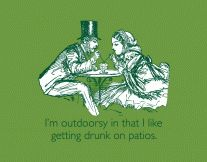 I'm Outdoorsy In That I Like Getting Drunk On Patios T-Shirt Funny design by someecards shows an old-timey couple getting their outdoors on. Getting Drunk, E Cards, Story Of My Life, Someecards, Just For Laughs, Laugh Out Loud, True Stories, The Funny, Make Me Smile