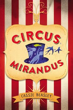 Circus Mirandus by Cassie Beasley. Fans of Big Fish , Peter Pan, and Roald Dahl will fall in love with Circus Mirandus, which celebrates the power of seeing magic in the world. Roald Dahl, New Children's Books, Great Books, Books 2016, Middle School Books, Chapter Books, Read Aloud, Book Recommendations, So Little Time