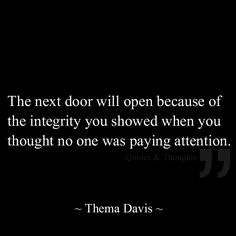 The next door will open because of the integrity you showed when you thought no one was paying attention.