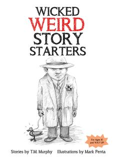 Book Launch Party & Writing Workshop for Wicked Weird Story Starters with T.M. Murphy and Mark Penta, Sunday, November 30, 1-3 pm