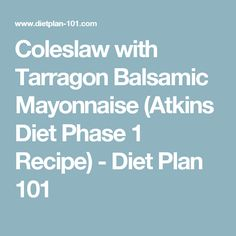 Coleslaw with Tarragon Balsamic Mayonnaise (Atkins Diet Phase 1 Recipe) - Diet Plan 101