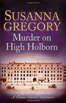 Murder on High Holborn (Exploits of Thomas Chaloner) By Susanna Gregory - In 1665 England is facing war with the Dutch and the capital is awash with rumours of conspiracy and sedition. As an experienced investigator, Thomas Chaloner knows that there are very few grains of truth in the shifting sands of the rumour-mill, but the murder of Paul Ferine, a Groom of the Robes, in a brothel favoured by the elite of the Palace of White Hall makes him scent a whiff of genuine treason.