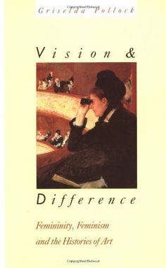 Vision and Difference: Femininity, Feminism and Histories of Art de Griselda Pollock, http://www.amazon.es/dp/0415007224/ref=cm_sw_r_pi_dp_TpaMrb1JCKFKY
