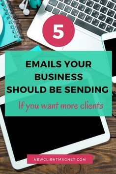 5 Emails Your Business Should Be Sending If You Want More Clients // Semonna McNeil // New Client Magnet