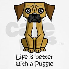 """Life is better with a Puggle"""