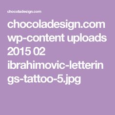 chocoladesign.com wp-content uploads 2015 02 ibrahimovic-letterings-tattoo-5.jpg