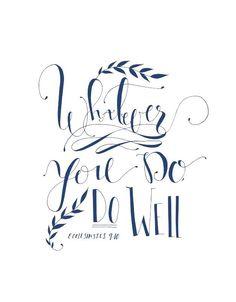 Whatever you do, do well
