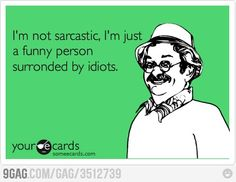 I'm not sarcastic...