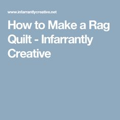 How to Make a Rag Quilt - Infarrantly Creative