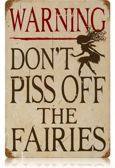 Warning Dont Piss Off the Fairies Funny Fantasy Humor Tin Metal Steel Sign Fairy Dust, Fairy Land, Fairy Tales, Magic Fairy, Fairy Quotes, Kobold, Vintage Metal Signs, Vintage Wood, Man Cave Garage