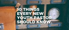 10 things every new Youth Pastor should know - YouthMin.org