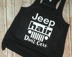 Jeep Hair, Jeep Hair Don't Care, Jeep Hair Don't Care, Jeep Hair Tank, Jeep Hair Tee, Jeep Hair Shirt,