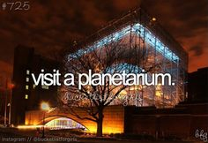 #bucketlist- visit a planetarium... wrong board. My B. Yeah. This. I wanna do this... like this summer.