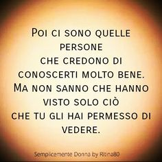 E poi ci sono quelle che veramente sanno chi sei! Qoutes, Life Quotes, Italian Quotes, Quotes About Everything, Stop Thinking, Sweet Words, I Am Bad, My Mood, Introvert