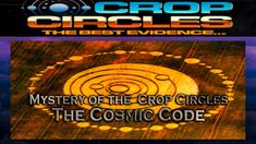 THE SECRET CODE OF UFO / ET CROP CIRCLES - FEATURE FILM - A Cosmic Code ... someone has finally come up with a theory on what they might say and i like it