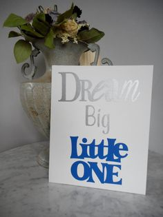 Dream Big Little One print on Canvas Panel - Silver and Blue  8x10 Canvas Panels- comes unframed ready to place in your favorite picture frame.    Similar items in my shop: Dream Big in Gold http://etsy.me/2k8BqeO Dream Big in Silver http://etsy.me/2k8KVdT