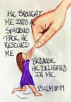 """""""He brought me into a spacious place, he rescued me because he delighted in me."""" Psalm 18:19 (Scripture doodle of encouragement)"""