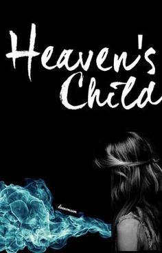 Read Heaven's Child: A Supernatural Fanfic (#Wattys2015) #wattpad #fanfiction