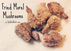 Still finding the last bit of spring backyard mushrooms? Here's a recipe for Fried Morel Mushrooms