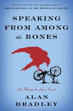 Speaking from Among the Bones: A Flavia de Luce Novel number 5  ....just released and I just finished it....loved it!!!!