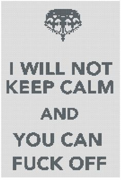 I Will Not Keep Calm and You Can F-ck F--k Fuck Off Cross Stitch Pattern PDF Digital Download Instant Carry On