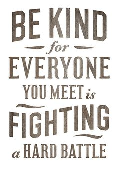 Be kind. It's the right thing to do.