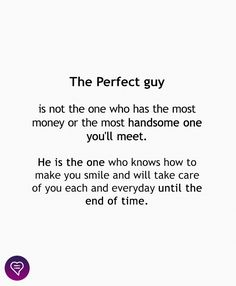 The Perfect guy is not the one who has the most money or the most handsome one you'll meet. He is the one who knows how to make you smile and will take care of you each and everyday until the end of time. Real Men Quotes, Love Quotes, Couple Quotes, Perfect Man Quotes, Perfect Guy, Deep Relationship Quotes, Relationships, Take Care Of Yourself, Be Yourself Quotes