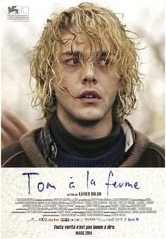 Tom à la Ferme (2013) Director: Xavier Dolan Writers: Xavier Dolan (screenplay), Michel Marc Bouchard (screenplay) Stars: Xavier Dolan, Pierre-Yves Cardinal, Lise Roy