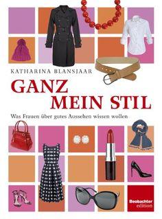 Ganz mein Stil. Was Frauen über gutes Aussehen wissen wollen von Katharina Blansjaar http://www.amazon.de/dp/385569821X/ref=cm_sw_r_pi_dp_RQSrub1887HBH