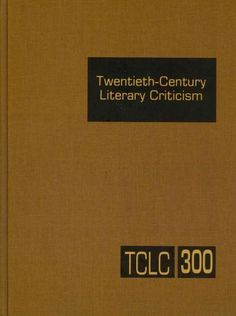 Twentieth Century Literary Criticism: Excerpts of the Works of Novelists, Poets, Playwrights, Short Story Writers...