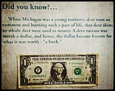 ... and that's Michigan history... one little interesting piece that has changed the what we call a dollar bill... ;)