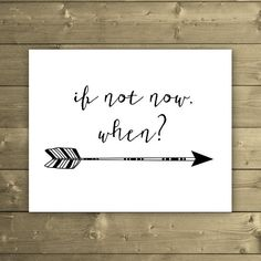 If Not Now, When Art Print - Typography Arrow Print - Quote Print - Motivational Wall Decor - Black and White - Printable Instant Download