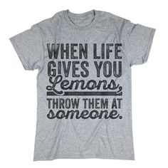 When Life Gives You Lemons Throw Them At Someone Tee. Funny
