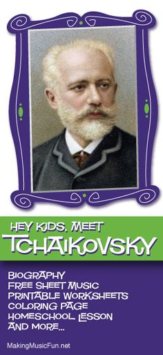 Hey Kids, Meet Tchaikovsky | Composer Biography and Lesson Resources - http://makingmusicfun.net/htm/f_mmf_music_library/hey-kids-meet-peter-ilyich-tchaikovsky.htm