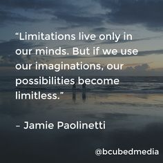 """""""Limitations live only in our minds. But if we use our imaginations, our possibilities become limitless."""" – Jamie Paolinetti #inspiration #business #motivation #quote"""