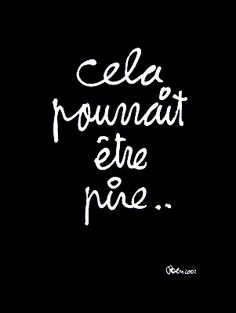 cela pourrait etre pire it could be worse French Words, French Quotes, Words Quotes, Wise Words, Sayings, Some Good Quotes, Quotes To Live By, Favorite Quotes, Best Quotes
