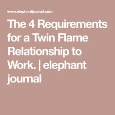 The 4 Requirements for a Twin Flame Relationship to Work. | elephant journal