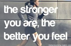 the stronger you are the better you feel